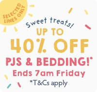 Sweet treats! Up to 40% off PJs and Bedding!