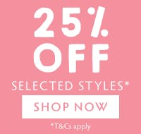 25% off selected styles, shop now