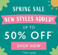 Our Spring Sale just got bigger with new styles added! Shop up to 50% off now